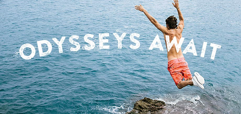 #ODYSSEYSAWAIT THERE ARE DISTANT SHORES STILL UNREACHED. NEW FRIENDSHIPS YET TO BE REALIZED. AND BRAVE STORIES STILL TO BE LIVED. SO GO FIND THEM.