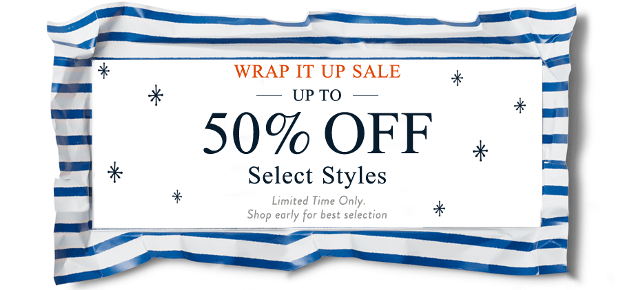 Wrap It Up Sale - Up to 50% off Select Styles. Limited time only. Shop early for best selection