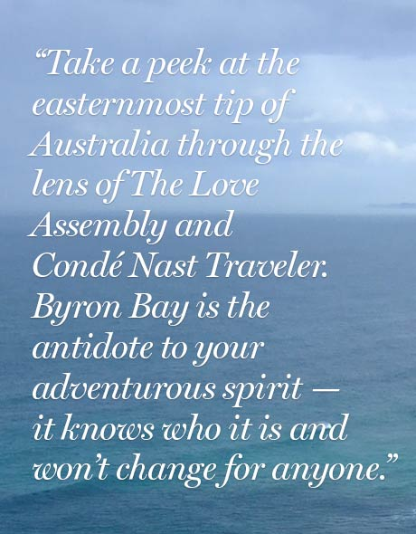 Take a peek at the easternmost tip of Australia through the lens of The Love Assembly and Condé Nast Traveler. Byron Bay is the antidote to your adventurous spirit — it knows who it is and won't change for anyone.