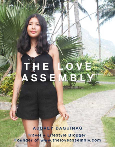 The LOVE ASSEMBLY - AUBREY DAQUINAG - Travel + Lifestyle Blogger Founder of www.theloveassembly.com