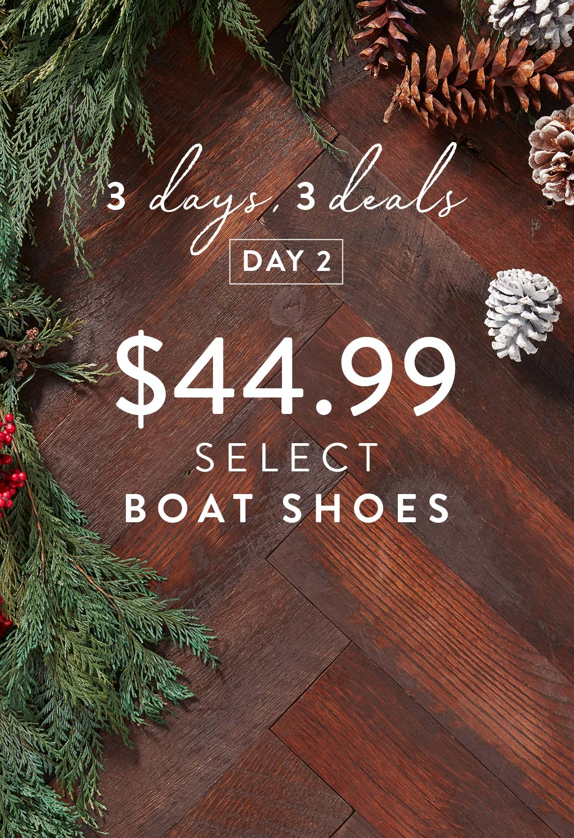 3 days, 3 deals. Day 1. $44.99 Select Boat Shoes.