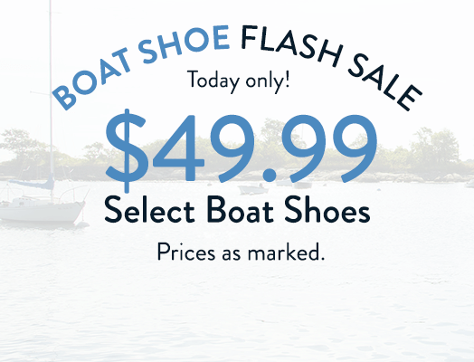 Boat shoe flash sale today only! $49.99 select boat shoes. Prices as marked.