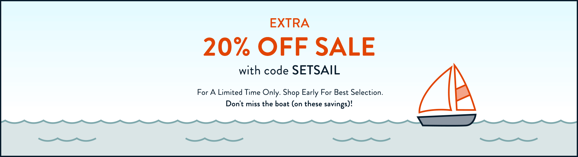Extra 20% Off Sale | With Code SETSAIL | For A Limited Time Only. Shop Early For Best Selection. Don't miss the boat (on these savings)!