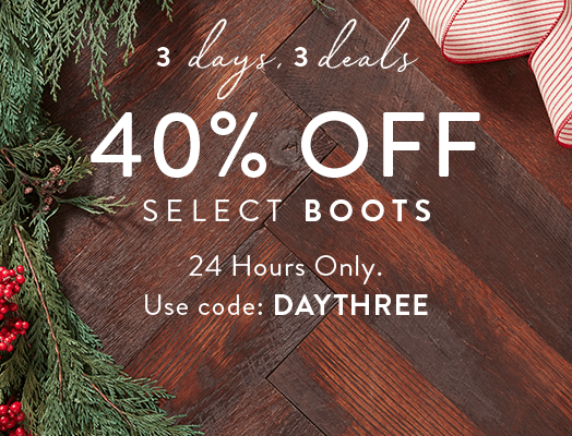 3 days, 3 deals 40% Off Select Boots. 24 Hours Only. Use code: DAYTHREE