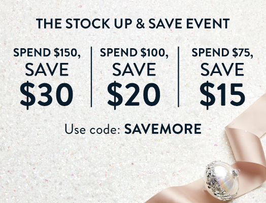 The Stock Up & Save Event: Spend $150 Save $30, Spend $100 Save $20, Spend $75 Save $15; Stock up on cheer. Use code: SAVEMORE