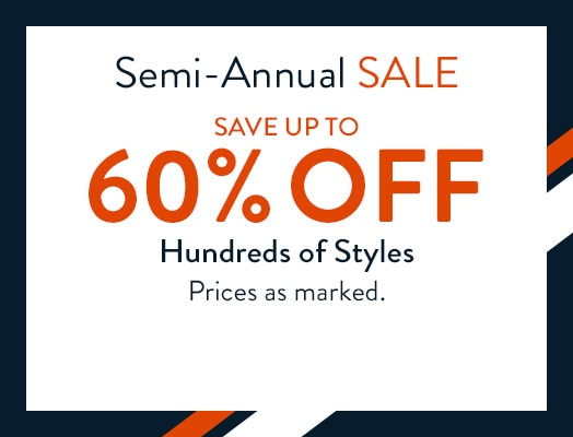 Semi-Annual SALE.  Save up to 60% off hundreds of styles. Prices as marked.