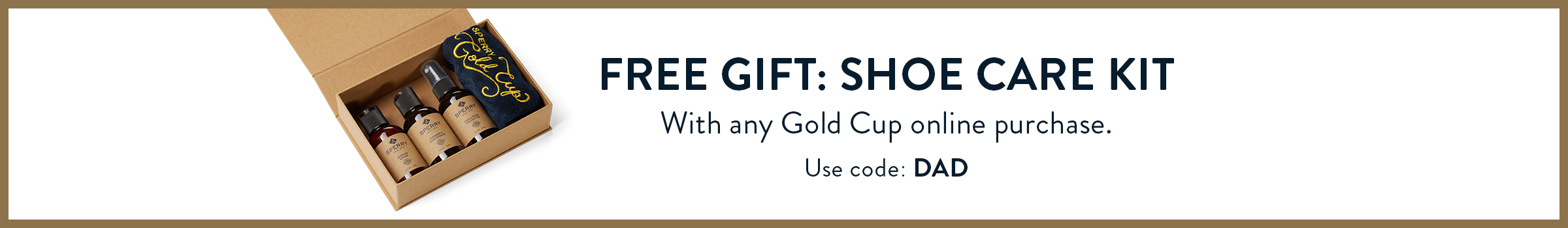 Free gift shoe care kit. With any gold cup online purchase. Use code DAD.