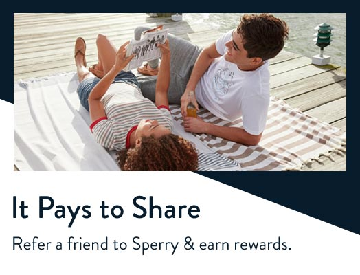It pays to share. Refer a friend to Sperry and earn rewards.