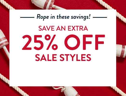 Rope in these savings! Save an Extra 25% Off Sale Styles. Use code: 25MORE Shop Early for Best Selection