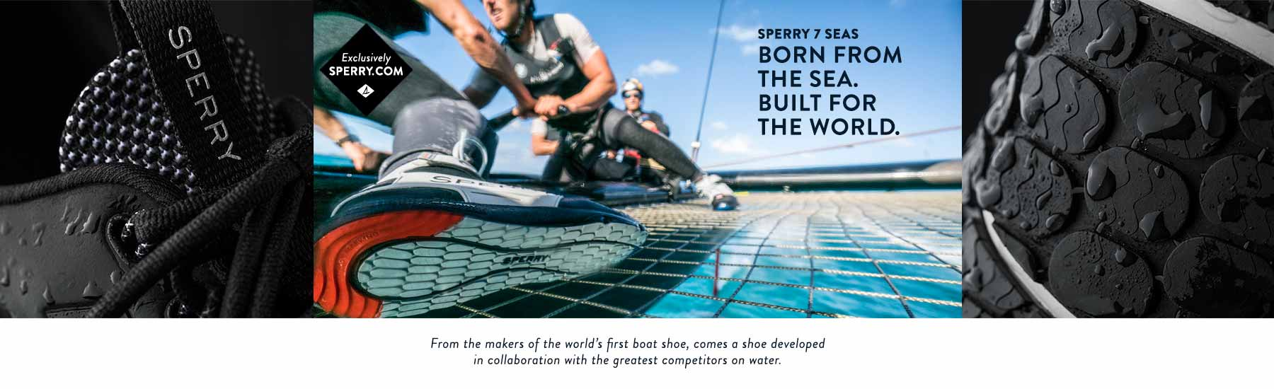 Sperry 7 Seas. Born from the Sea. Built for the World.