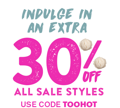 Indulge in an extra 30% off all sale styles. Use code TOOHOT
