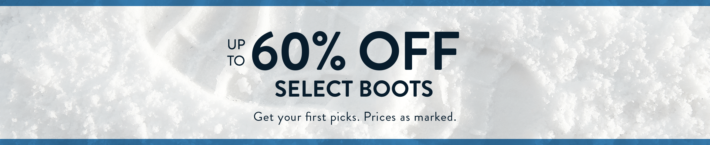 Up to 60% Off select boots. Get your first picks. Prices as marked.