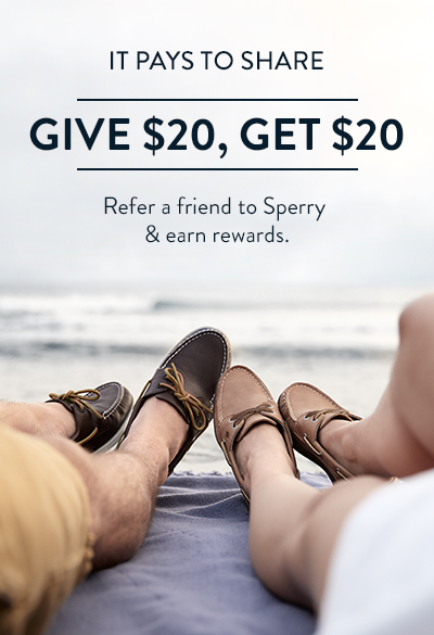 It Pays To Share | Give $20, Get $20.  Refer a friend to Sperry & earn rewards.