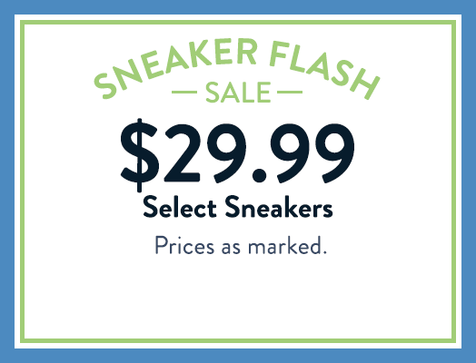 Sneaker Flash Sale $29.99 Select Sneakers Priced as marked.